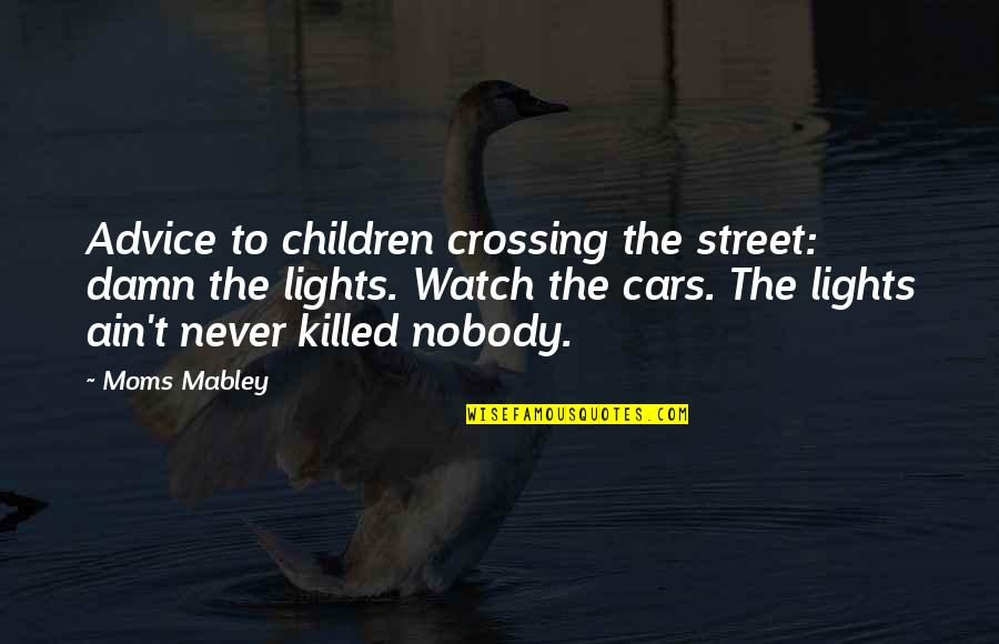 Quailing Quotes By Moms Mabley: Advice to children crossing the street: damn the