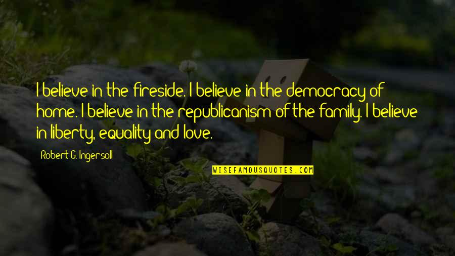 Quailing Quotes By Robert G. Ingersoll: I believe in the fireside. I believe in
