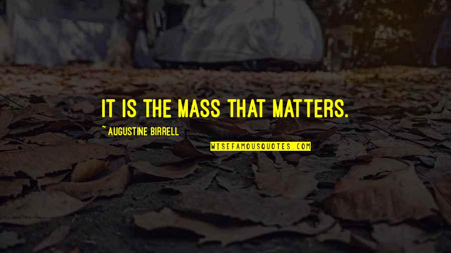 Quainter Quotes By Augustine Birrell: It is the Mass that matters.