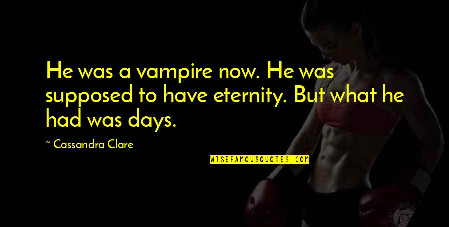 Quainter Quotes By Cassandra Clare: He was a vampire now. He was supposed