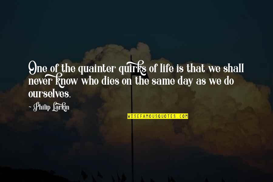 Quainter Quotes By Philip Larkin: One of the quainter quirks of life is