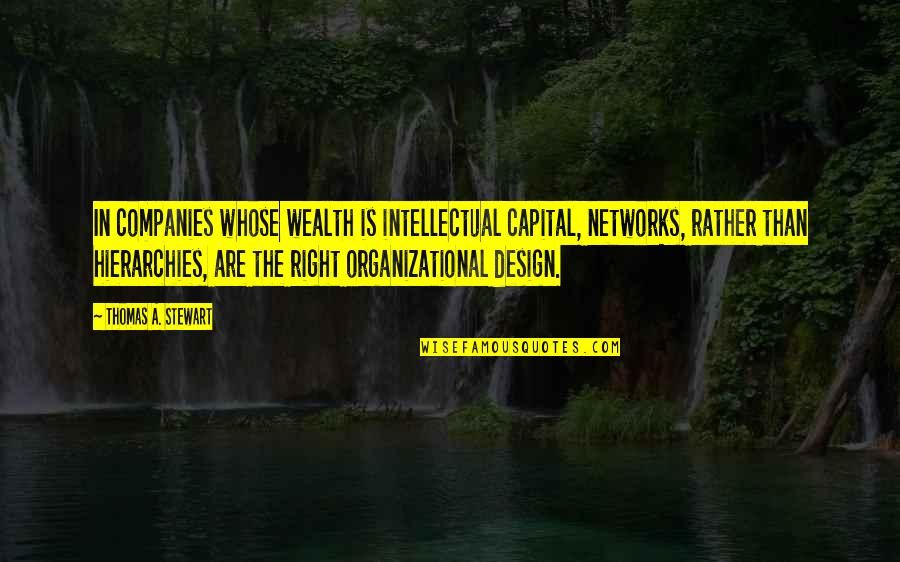 Quainter Quotes By Thomas A. Stewart: In companies whose wealth is intellectual capital, networks,