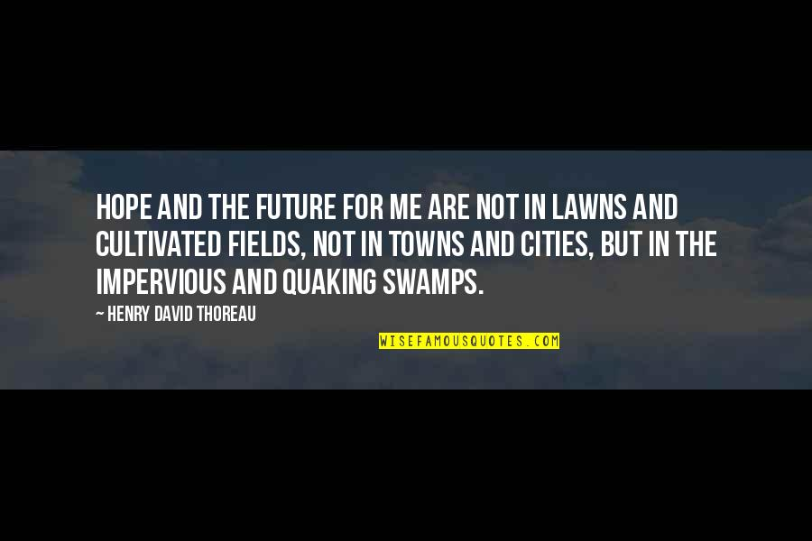 Quaking Quotes By Henry David Thoreau: Hope and the future for me are not