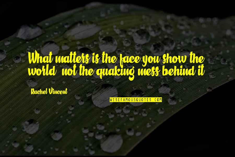 Quaking Quotes By Rachel Vincent: What matters is the face you show the