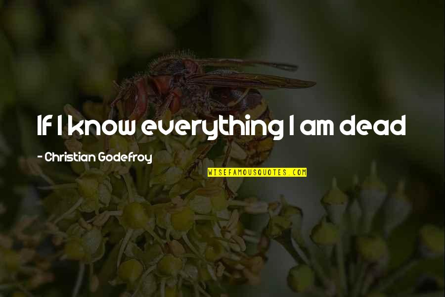 Qualities Of A Good Friend Quotes By Christian Godefroy: If I know everything I am dead
