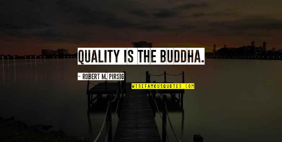 Quality Pirsig Quotes By Robert M. Pirsig: Quality is the Buddha.