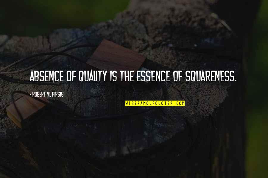 Quality Pirsig Quotes By Robert M. Pirsig: Absence of Quality is the essence of squareness.