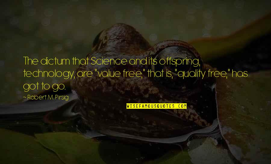 Quality Pirsig Quotes By Robert M. Pirsig: The dictum that Science and its offspring, technology,