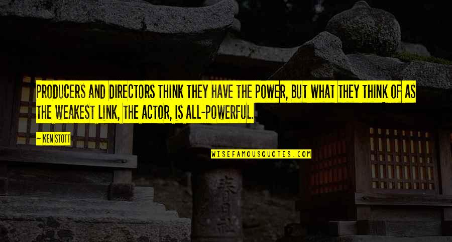 Quality Time Friends Quotes By Ken Stott: Producers and directors think they have the power,