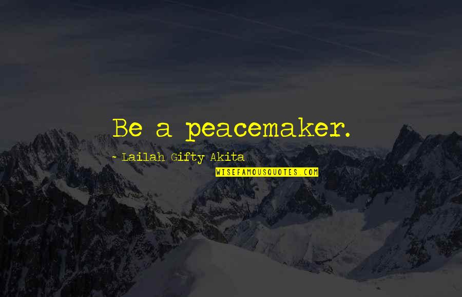 Quality Time Friends Quotes By Lailah Gifty Akita: Be a peacemaker.