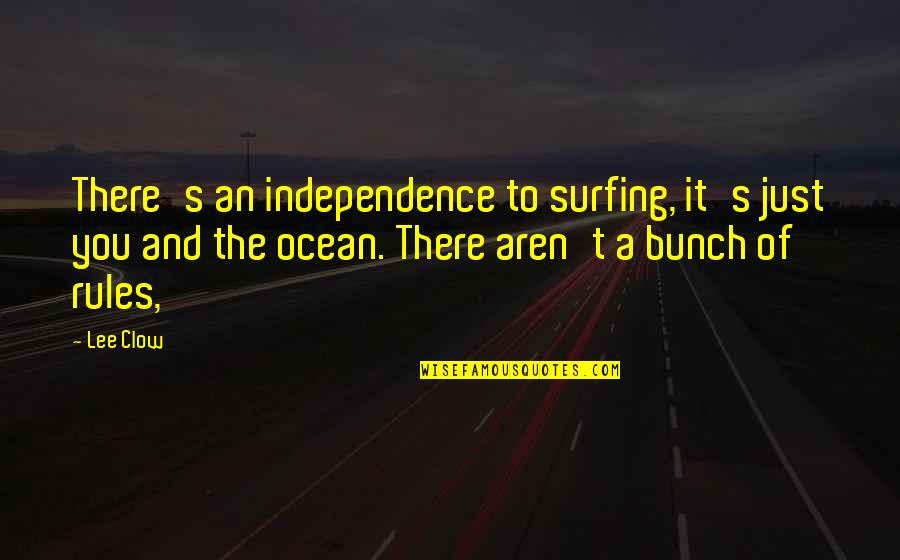 Quality Time Friends Quotes By Lee Clow: There's an independence to surfing, it's just you
