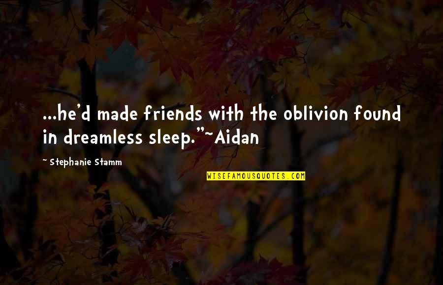 Quality Time With Best Friends Quotes By Stephanie Stamm: ...he'd made friends with the oblivion found in