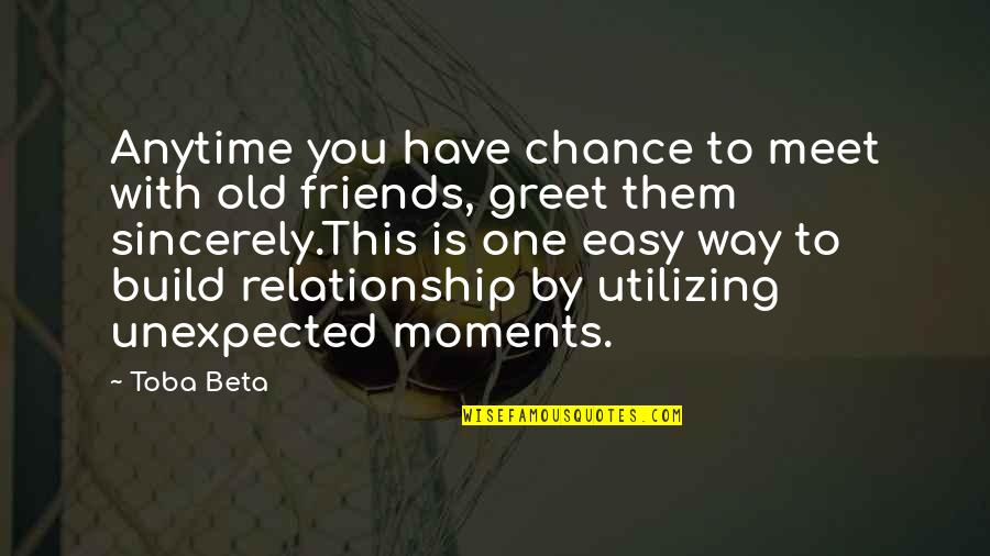 Quality Time With Best Friends Quotes By Toba Beta: Anytime you have chance to meet with old
