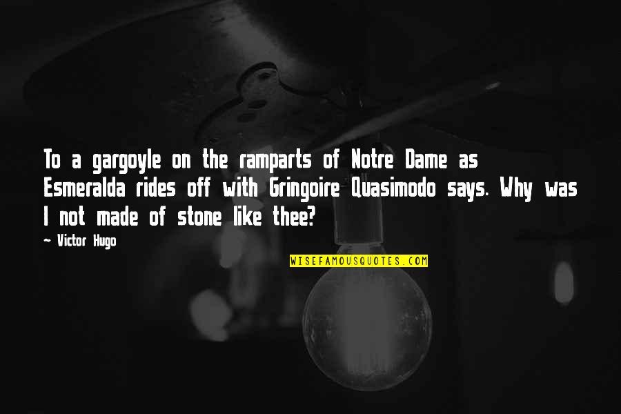 Quasimodo And Esmeralda Quotes By Victor Hugo: To a gargoyle on the ramparts of Notre