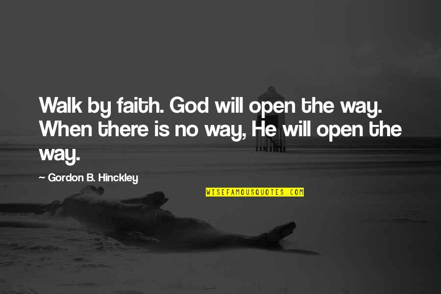 Qudsiyah Quotes By Gordon B. Hinckley: Walk by faith. God will open the way.