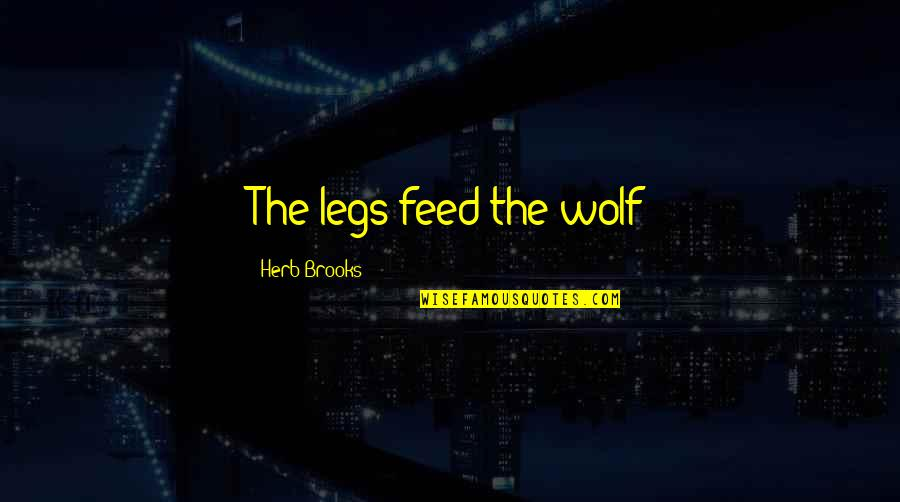 Qudsiyah Quotes By Herb Brooks: The legs feed the wolf