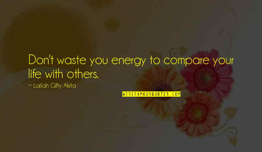 Qudsiyah Quotes By Lailah Gifty Akita: Don't waste you energy to compare your life