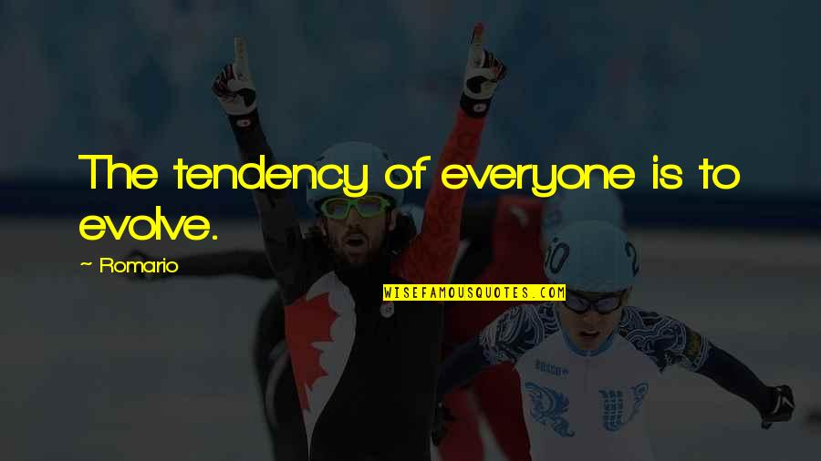 Qudsiyah Quotes By Romario: The tendency of everyone is to evolve.