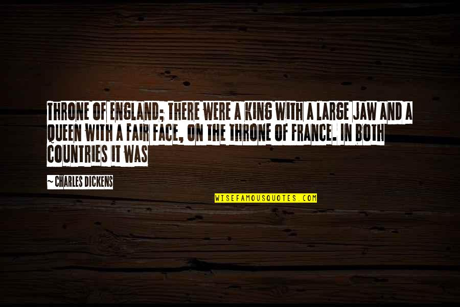 Queen And Throne Quotes By Charles Dickens: Throne of England; there were a king with