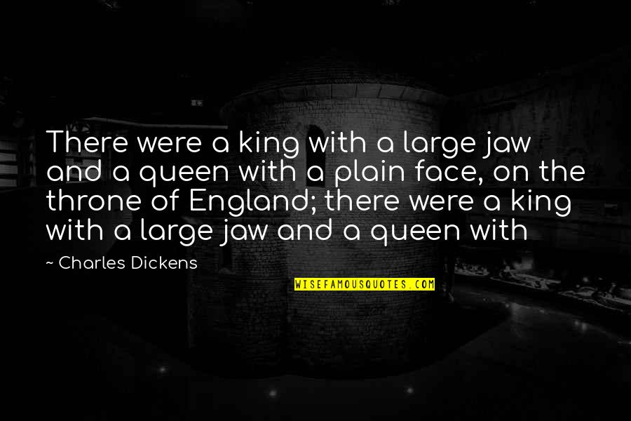 Queen And Throne Quotes By Charles Dickens: There were a king with a large jaw