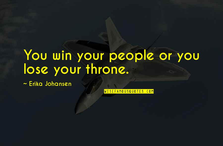 Queen And Throne Quotes By Erika Johansen: You win your people or you lose your
