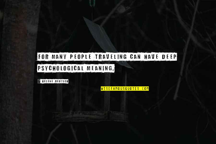 Queen And Throne Quotes By Helene Deutsch: For many people traveling can have deep psychological