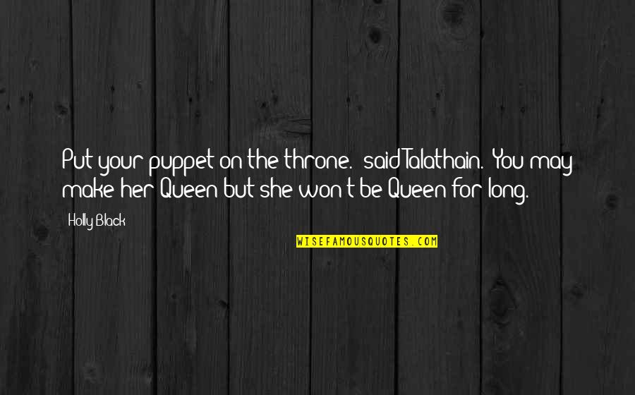 """Queen And Throne Quotes By Holly Black: Put your puppet on the throne."""" said Talathain."""