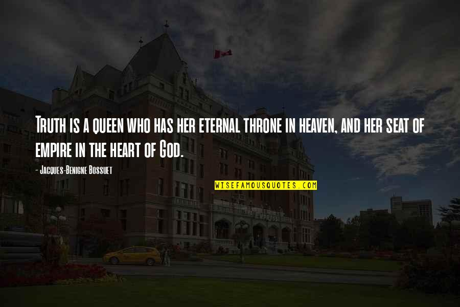 Queen And Throne Quotes By Jacques-Benigne Bossuet: Truth is a queen who has her eternal