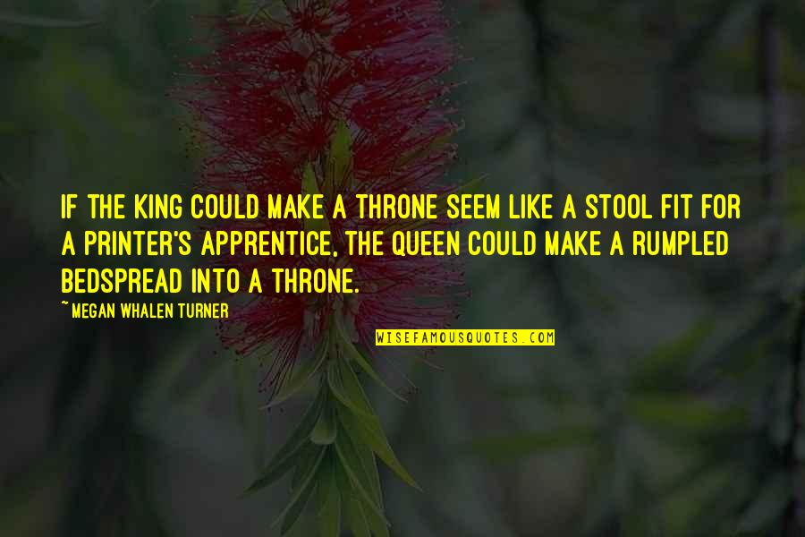 Queen And Throne Quotes By Megan Whalen Turner: If the king could make a throne seem