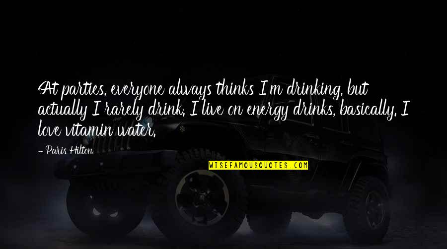 Queen And Throne Quotes By Paris Hilton: At parties, everyone always thinks I'm drinking, but