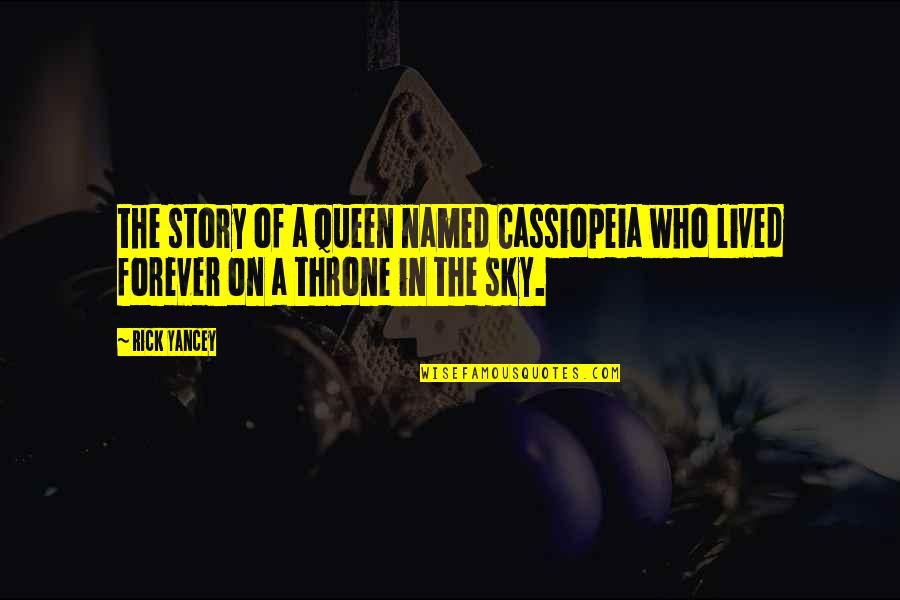 Queen And Throne Quotes By Rick Yancey: the story of a queen named Cassiopeia who