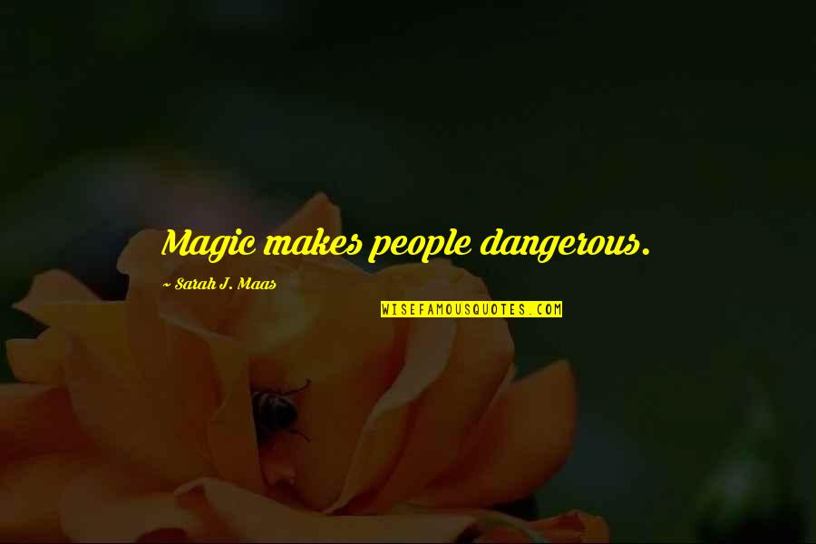 Queen And Throne Quotes By Sarah J. Maas: Magic makes people dangerous.