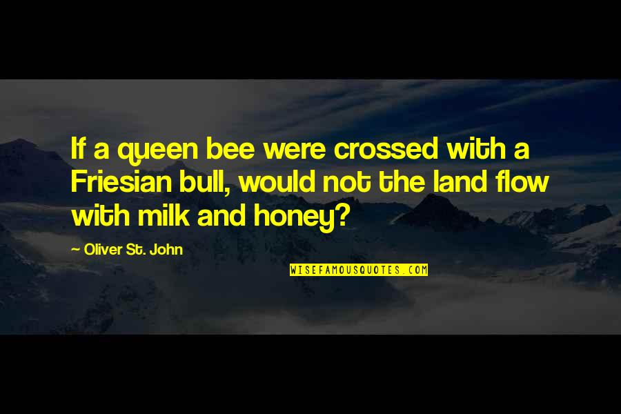Queen Bee Quotes By Oliver St. John: If a queen bee were crossed with a