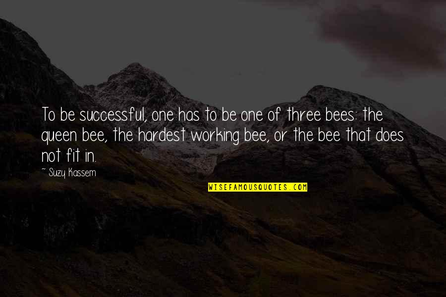 Queen Bee Quotes By Suzy Kassem: To be successful, one has to be one
