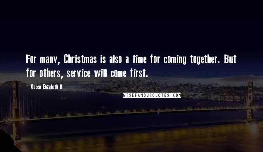 Queen Elizabeth II quotes: For many, Christmas is also a time for coming together. But for others, service will come first.