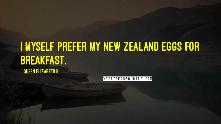 Queen Elizabeth II quotes: I myself prefer my New Zealand eggs for breakfast.