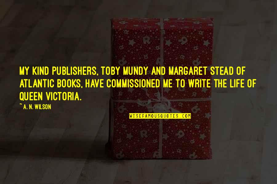 Queen Victoria's Quotes By A. N. Wilson: My kind publishers, Toby Mundy and Margaret Stead