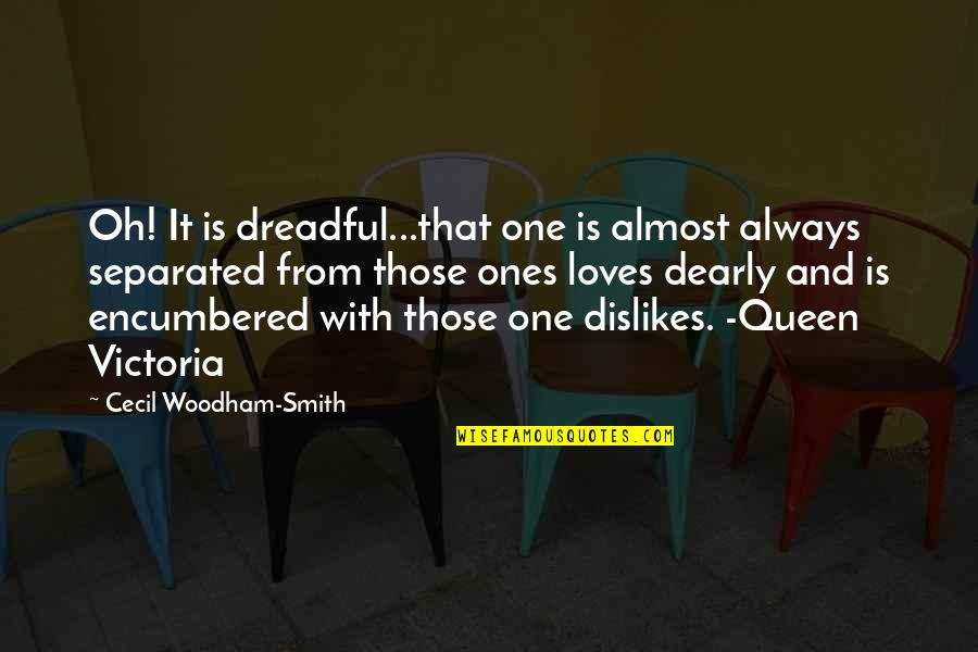 Queen Victoria's Quotes By Cecil Woodham-Smith: Oh! It is dreadful...that one is almost always