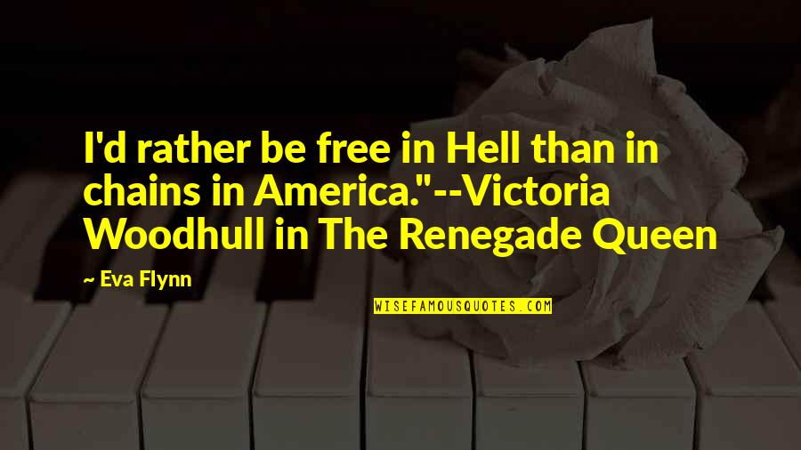 Queen Victoria's Quotes By Eva Flynn: I'd rather be free in Hell than in