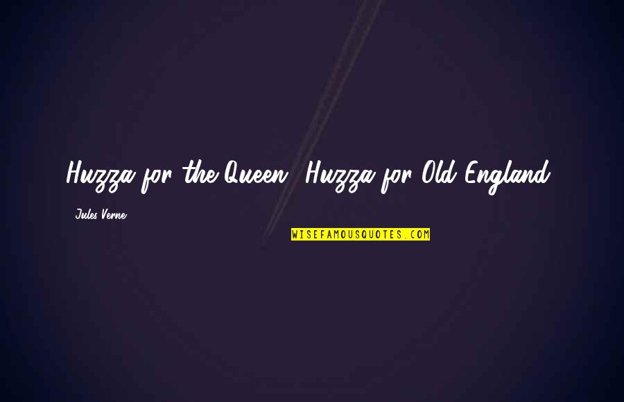Queen Victoria's Quotes By Jules Verne: Huzza for the Queen! Huzza for Old England!