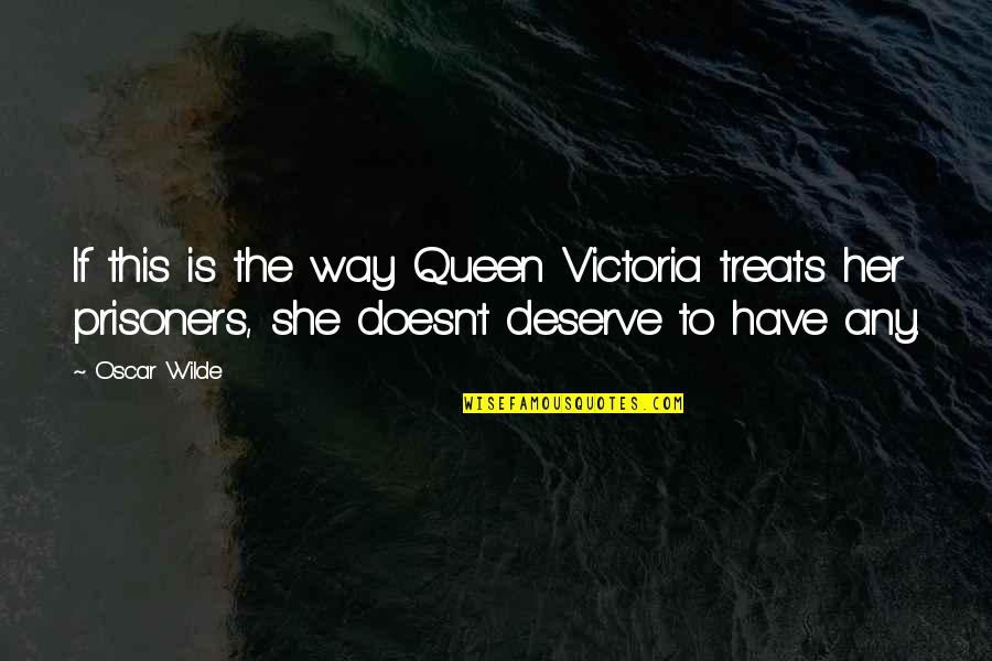 Queen Victoria's Quotes By Oscar Wilde: If this is the way Queen Victoria treats