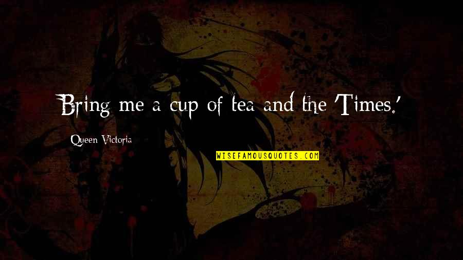 Queen Victoria's Quotes By Queen Victoria: Bring me a cup of tea and the