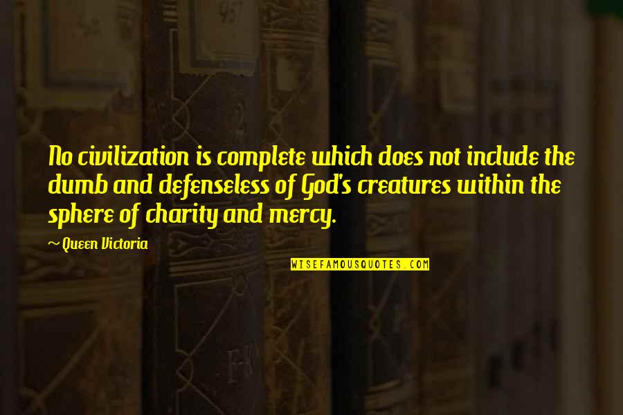 Queen Victoria's Quotes By Queen Victoria: No civilization is complete which does not include