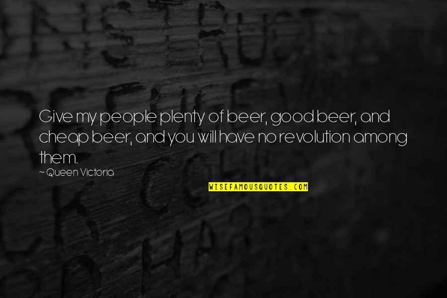 Queen Victoria's Quotes By Queen Victoria: Give my people plenty of beer, good beer,
