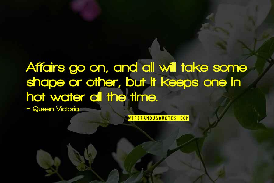 Queen Victoria's Quotes By Queen Victoria: Affairs go on, and all will take some