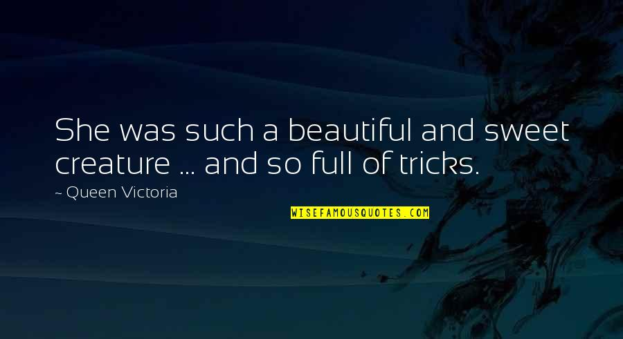 Queen Victoria's Quotes By Queen Victoria: She was such a beautiful and sweet creature