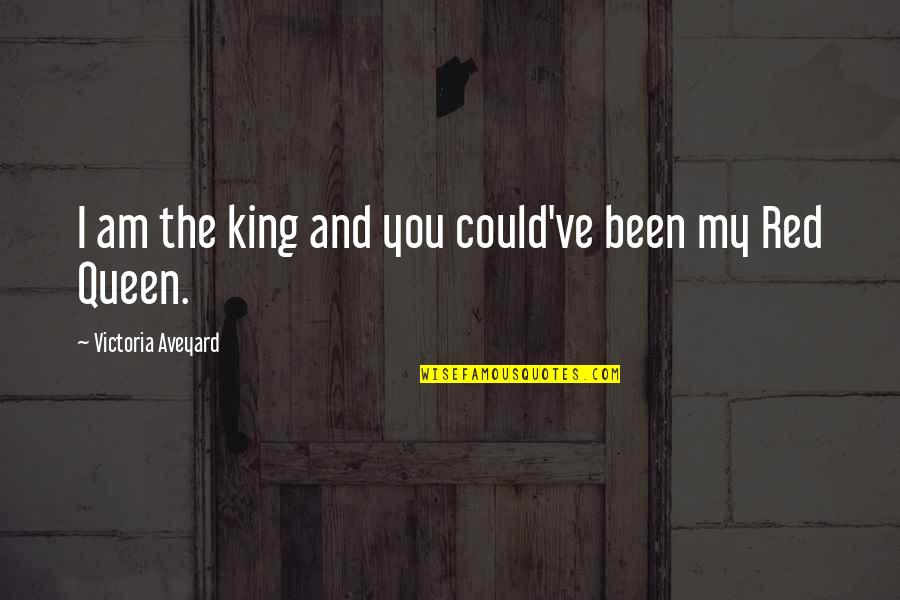 Queen Victoria's Quotes By Victoria Aveyard: I am the king and you could've been