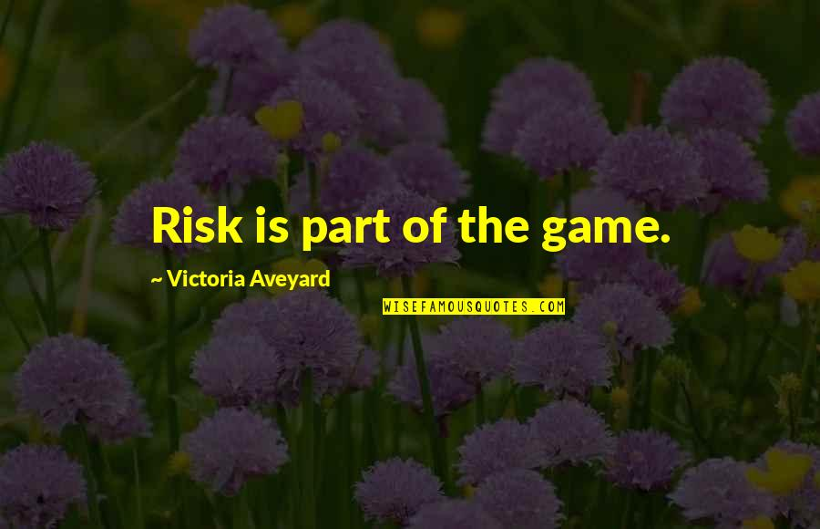 Queen Victoria's Quotes By Victoria Aveyard: Risk is part of the game.