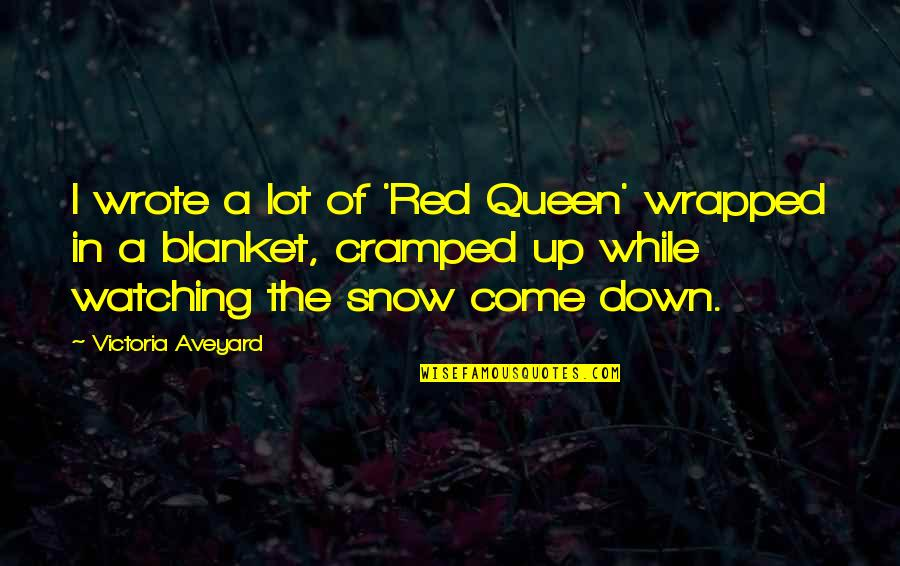 Queen Victoria's Quotes By Victoria Aveyard: I wrote a lot of 'Red Queen' wrapped