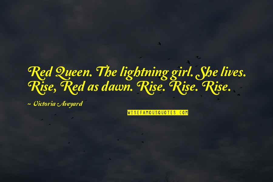 Queen Victoria's Quotes By Victoria Aveyard: Red Queen. The lightning girl. She lives. Rise,